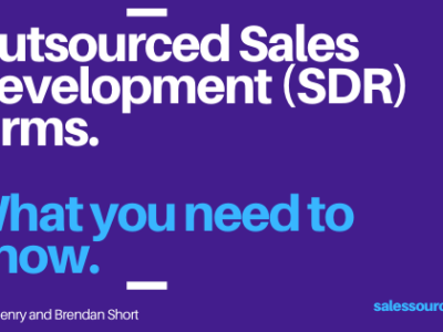 Outsourced Sales Development (SDR) Firms. What You Need To Know.